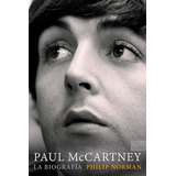 Paul Mccartney. La Biografía. Beatles Wings Phillip Norman