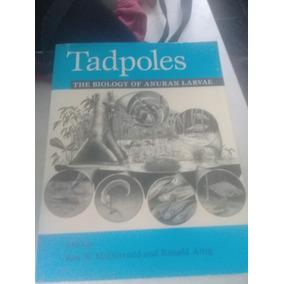 Tadpoles. The Biology Of Anuran Larvae