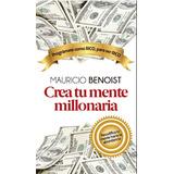 Libro Mauricio Benoist: Crea Tu Mente Millonaria