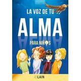 La Voz De Tu Alma Para Niños - Garcia Calvo Lain
