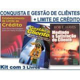 3 Livros- Conquista E Gestão De Clientes + Limite De Crédito