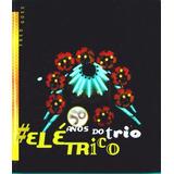 50 Anos Do Trio Elétrico - Livro - Fred Góes