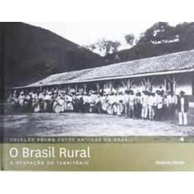 Coleção Folha Fotos Antigas Do Brasil: O Brasil Rural