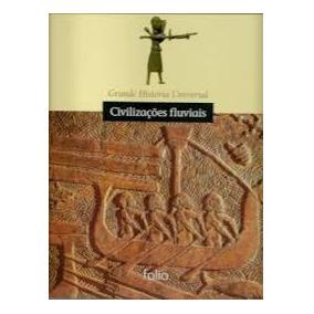 Civilizações Fluviais - Grande Historia Editora Folio