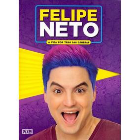 Felipe Neto - A Vida Por Trás Das Câmeras - Editora Pixel