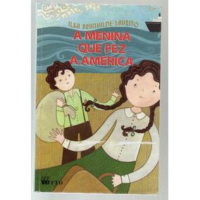 A Menina Que Fez A América - Ilka Brunhilde Laurito + Suplem