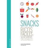 Snacks: Ricos, Fáciles Y Secretamente Saludables.