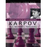 Karpov. Mis Mejores Partidas (partidas Selectas De Gms)