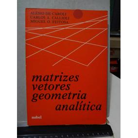 Livro Matrizes Vetores Geometria Analítica Alésio De Caroli 9f8c629fc7fd7