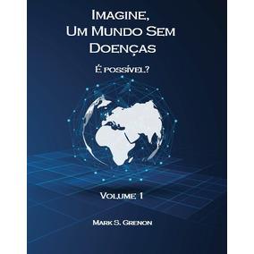Livro Imagine; Um Mundo Sem Doenças, É Possível?