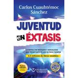 Juventud En Éxtasis. Carlos Cuauhtemoc Sanchez