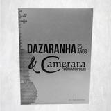 Dvd Dazaranha 25 Anos & Camerata Florianópolis (dvd + Cd)