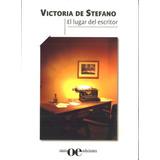 El Lugar Del Escritor / Victoria De Stefano