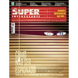 Revista Superinteressante 389 = Como Não Ser Espionado Nova!