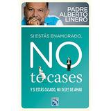 Si Estás Enamorado, No Te Cases. Padre Alberto Linero.