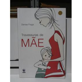Livro Travessuras De Mãe Denise Fraga