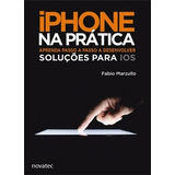Livro iPhone Na Prática - Aprenda Passo A Passo A Desenvolve