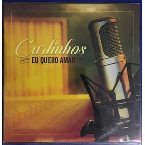 Cd - Carlinhos - ( Eu Quero Amar )