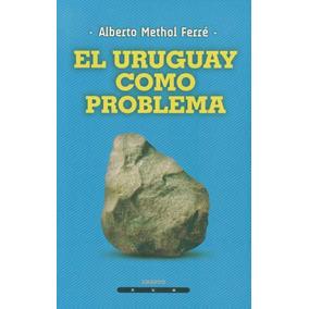 El Uruguay Como Problema - Alberto Methol Ferré