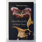Livro Uma Colher De Cha Do Mestre Tiuaco Ayahuasca