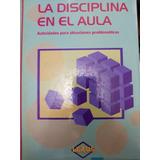La Disciplina En El Aula. Actividades Para Situaciones Probl