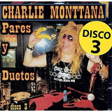 Pares Y Duetos 3 Tres - Charlie Monttana -disco Cd 12 Tracks