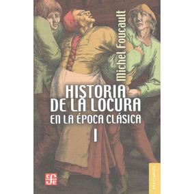 Historia De La Locura En La Epoca Clasica, I