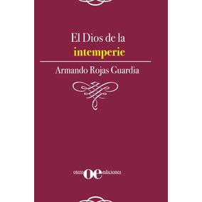 El Dios De La Intemperie / Armando Rojas Guardia