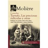 Comedias Tartufo Las Preciosas Ridículas Y Otras Molière