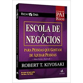 Escola De Negócios Pai Rico Livro Robert T Kiyosaki Ed. 2017
