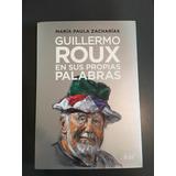 Guillermo Roux - En Sus Propias Palabras - María Zacharías