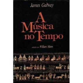 Livro A Música No Tempo James Galway, William Mann