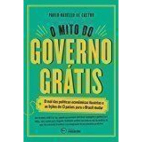 Livro O Mito Do Governo Gratis Paulo Rabello De Castro
