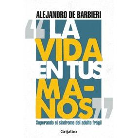 La Vida En Tus Manos - Alejandro De Barbieri