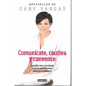 Comunícate Cautiva Y Convence - Gaby Vargas [hgo]