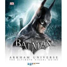 Batman Arkham Universe The Ultimate Visual Guide Dc Comics