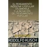 La Negación Del Pensamiento Popular - Rodolfo Kusch
