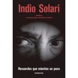 Indio Solari Recuerdos Que Mienten Un Poco Nuevo Libro 2019