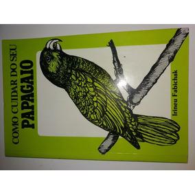 * Como Cuidar Do Seu Papagaio Irineu Fabichak - P8