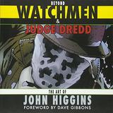 Book : Beyond Watchmen And Judge Dredd The Art Of John...