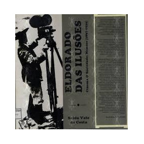Eldorado Das Ilusoes Cinema Sociedade : Manaus, 1897-1935 -