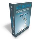 Libro Mecatrónica 6 Ed Sistemas De Control Electrónico Ind.
