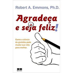 Agradeça E Seja Feliz! - Robert A. Emmons