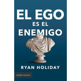 El Ego Es El Enemigo - Ryan Holiday E-book