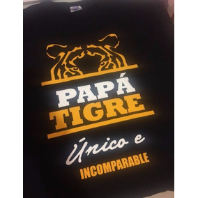 Camiseta Tigres Papá Único E Incomparable
