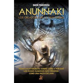 Anunnaki. Los Creadores De La Humanidad, De David Parcerisa