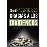 Como Hacerte Rico Gracias A Los Dividendos Marc Lichtenfeld