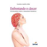 Enfrentando O Câncer - Cuidados Com A Imagem Pessoal