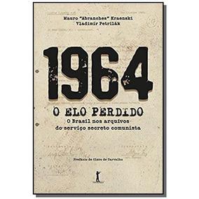 1964 - O Elo Perdido: O Brasil Nos Arquivos Do Ser