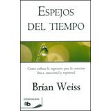 Espejos Del Tiempo - Brian Weiss - Di.gi.tal